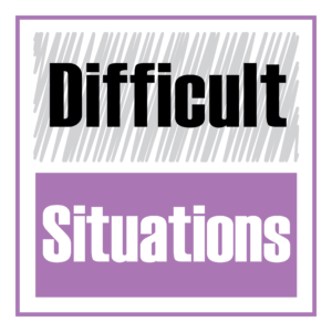 Managing Difficult Situations